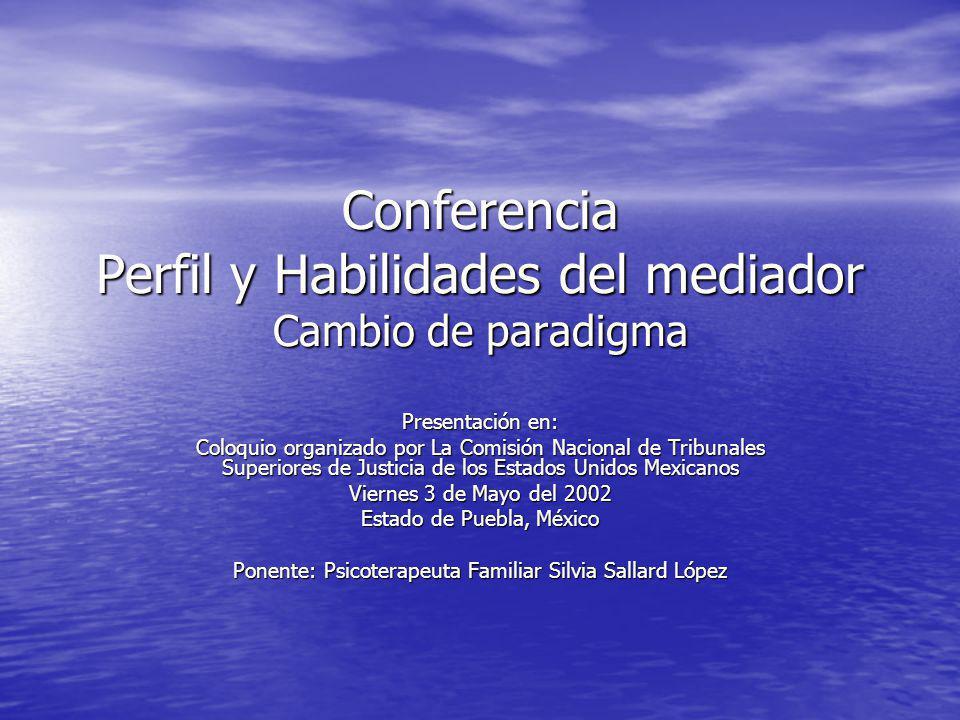 Conferencia Perfil y Habilidades del mediador Cambio de paradigma Presentación en: Coloquio organizado por La Comisión Nacional de Tribunales Superior