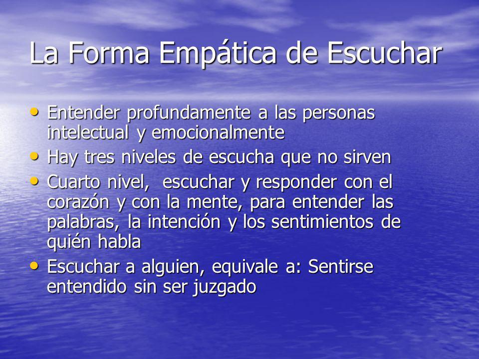 La Forma Empática de Escuchar Entender profundamente a las personas intelectual y emocionalmente Entender profundamente a las personas intelectual y e
