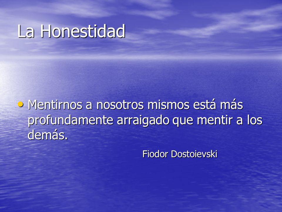 La Honestidad Mentirnos a nosotros mismos está más profundamente arraigado que mentir a los demás. Mentirnos a nosotros mismos está más profundamente