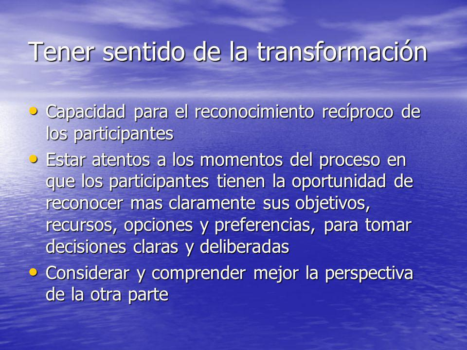 Tener sentido de la transformación Capacidad para el reconocimiento recíproco de los participantes Capacidad para el reconocimiento recíproco de los p
