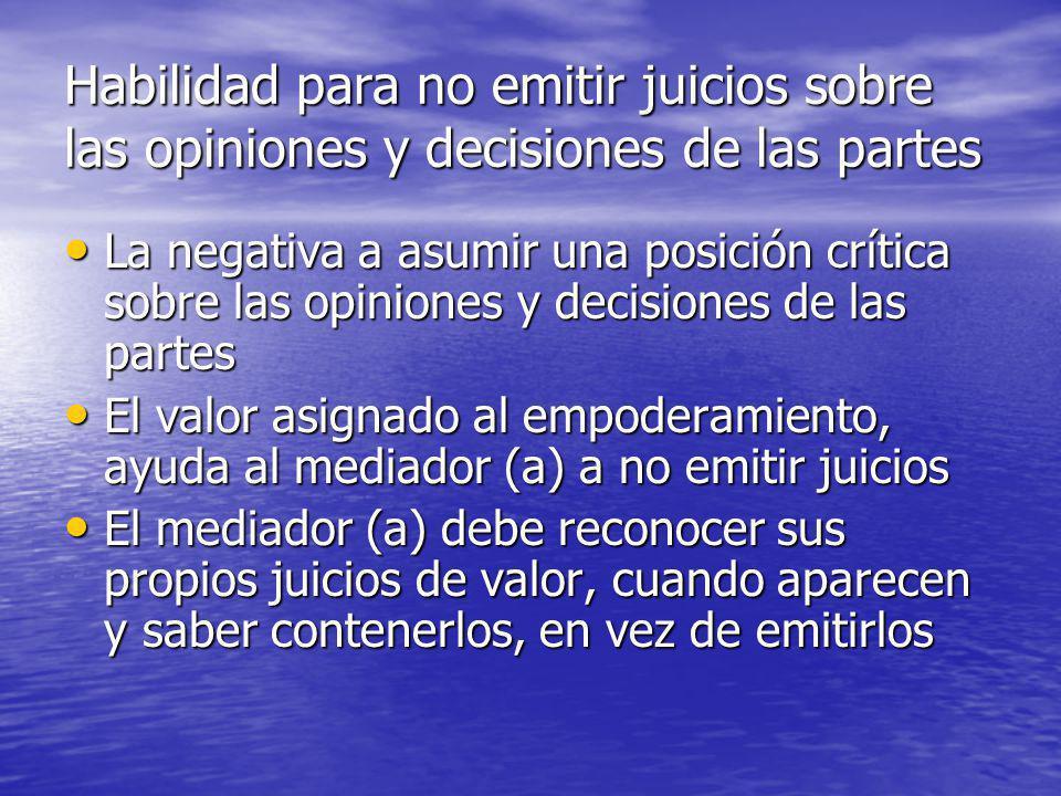 Habilidad para no emitir juicios sobre las opiniones y decisiones de las partes La negativa a asumir una posición crítica sobre las opiniones y decisi