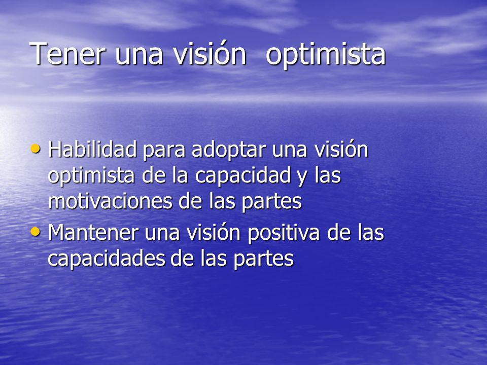Tener una visión optimista Habilidad para adoptar una visión optimista de la capacidad y las motivaciones de las partes Habilidad para adoptar una vis