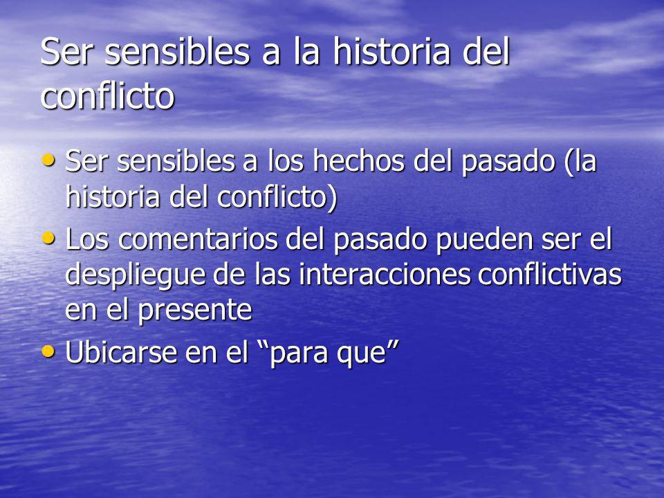 Ser sensibles a la historia del conflicto Ser sensibles a los hechos del pasado (la historia del conflicto) Ser sensibles a los hechos del pasado (la