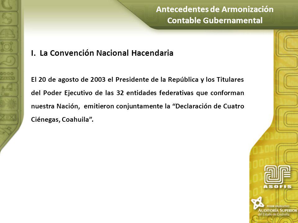 Antecedentes de Armonización Contable Gubernamental I.La Convención Nacional Hacendaria El 20 de agosto de 2003 el Presidente de la República y los Ti