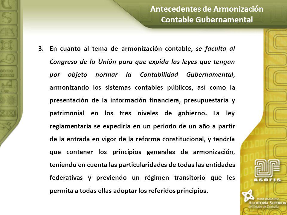 3.En cuanto al tema de armonización contable, se faculta al Congreso de la Unión para que expida las leyes que tengan por objeto normar la Contabilida