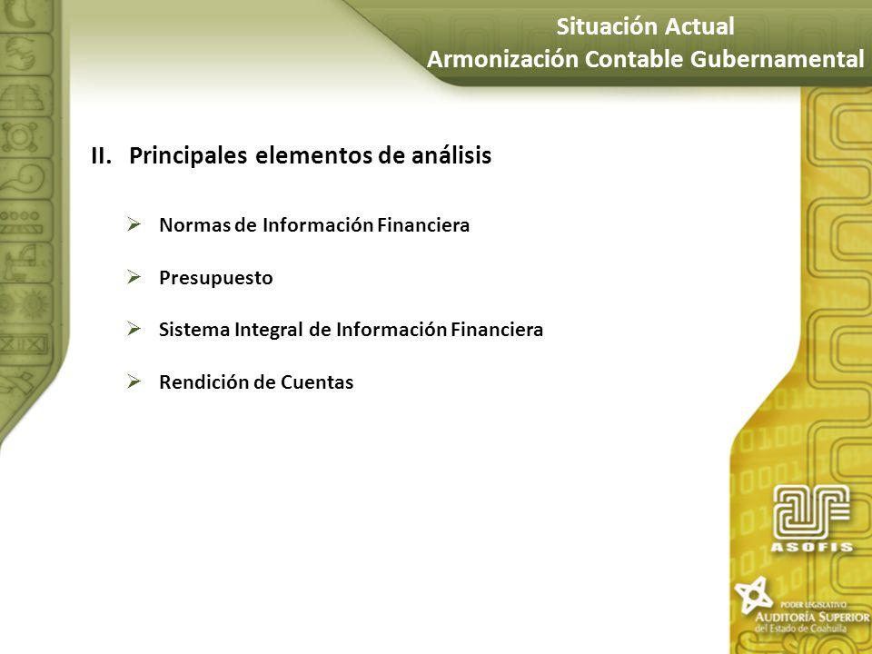 II.Principales elementos de análisis Normas de Información Financiera Presupuesto Sistema Integral de Información Financiera Rendición de Cuentas Situ
