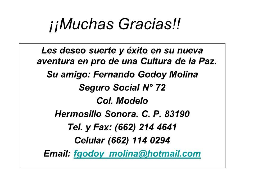 ¡¡Muchas Gracias!! Les deseo suerte y éxito en su nueva aventura en pro de una Cultura de la Paz. Su amigo: Fernando Godoy Molina Seguro Social N° 72
