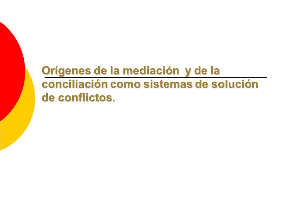 Orígenes de la mediación y de la conciliación como sistemas de solución de conflictos.