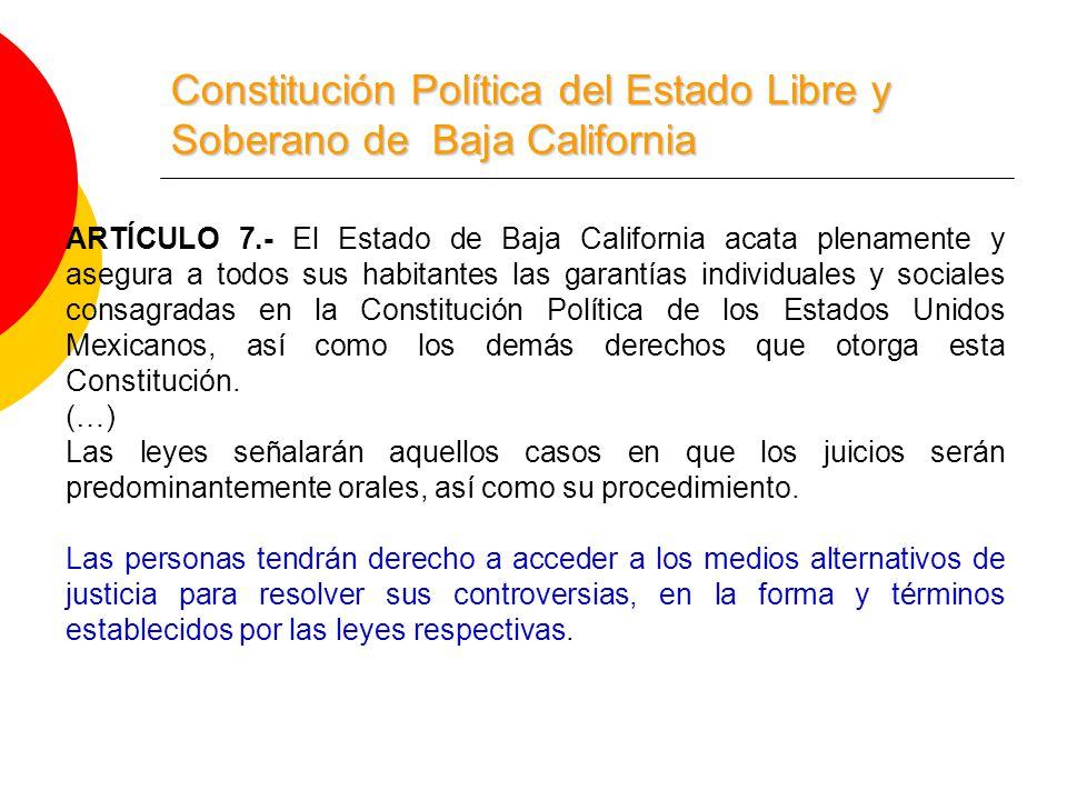 Constitución Política del Estado Libre y Soberano de Baja California ARTÍCULO 7.- El Estado de Baja California acata plenamente y asegura a todos sus habitantes las garantías individuales y sociales consagradas en la Constitución Política de los Estados Unidos Mexicanos, así como los demás derechos que otorga esta Constitución.