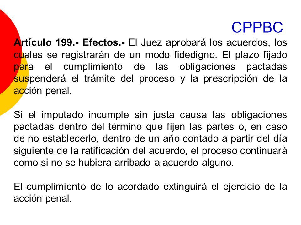 CPPBC Artículo 199.- Efectos.- El Juez aprobará los acuerdos, los cuales se registrarán de un modo fidedigno.
