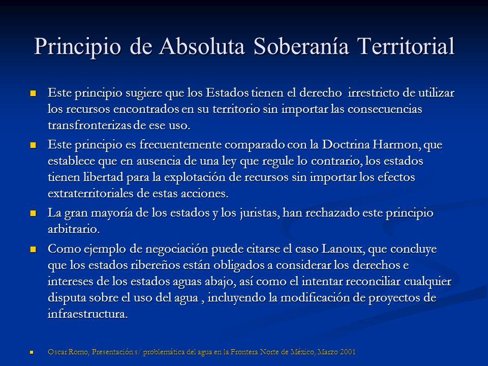 Principio de Absoluta Soberanía Territorial Este principio sugiere que los Estados tienen el derecho irrestricto de utilizar los recursos encontrados