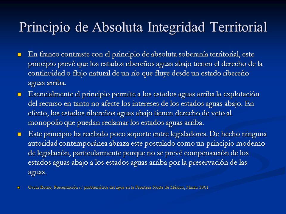 Principio de Absoluta Integridad Territorial En franco contraste con el principio de absoluta soberanía territorial, este principio prevé que los esta