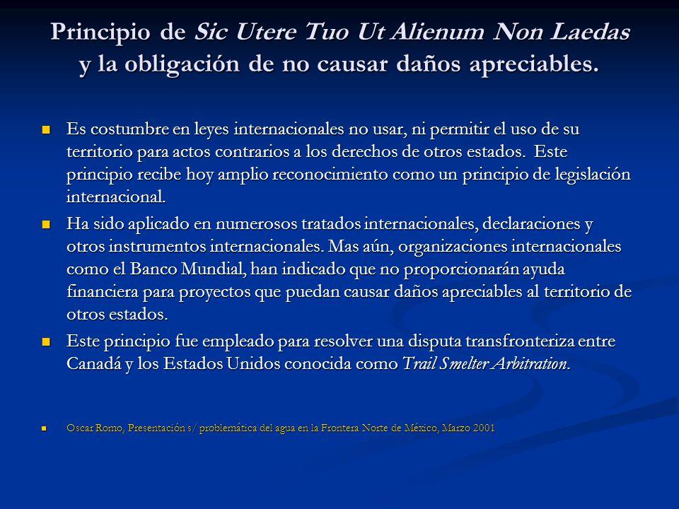 Principio de Sic Utere Tuo Ut Alienum Non Laedas y la obligación de no causar daños apreciables. Es costumbre en leyes internacionales no usar, ni per