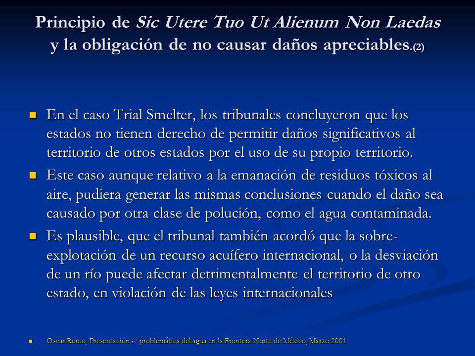 Principio de Sic Utere Tuo Ut Alienum Non Laedas y la obligación de no causar daños apreciables.(2) En el caso Trial Smelter, los tribunales concluyer