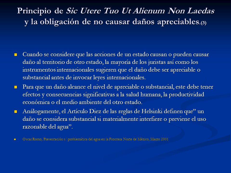 Principio de Sic Utere Tuo Ut Alienum Non Laedas y la obligación de no causar daños apreciables.(3) Cuando se considere que las acciones de un estado