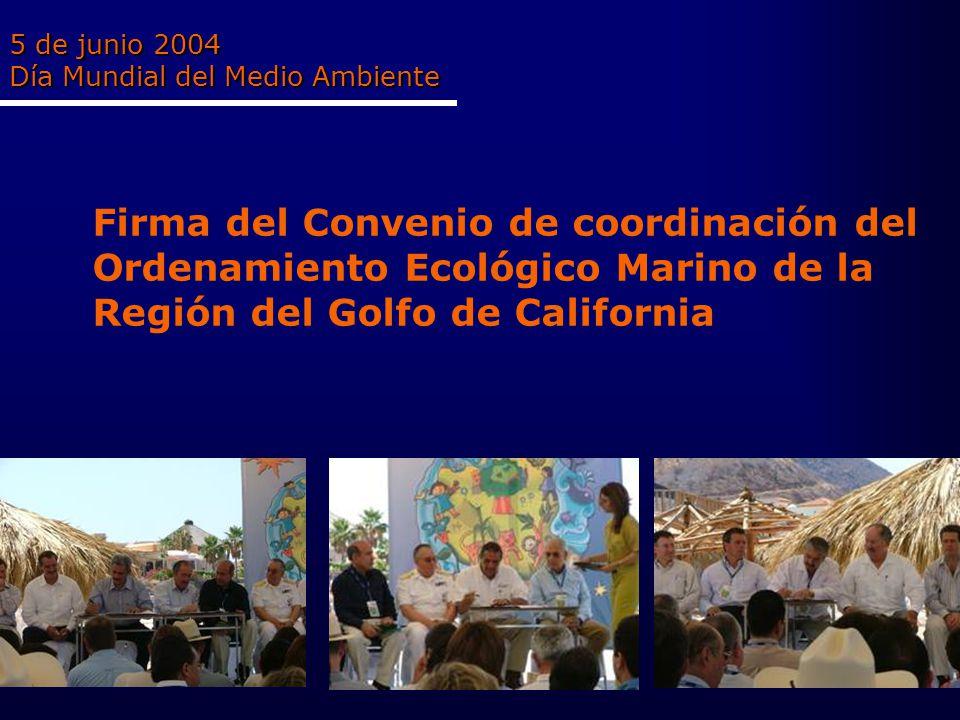 5 de junio 2004 Día Mundial del Medio Ambiente Firma del Convenio de coordinación del Ordenamiento Ecológico Marino de la Región del Golfo de California