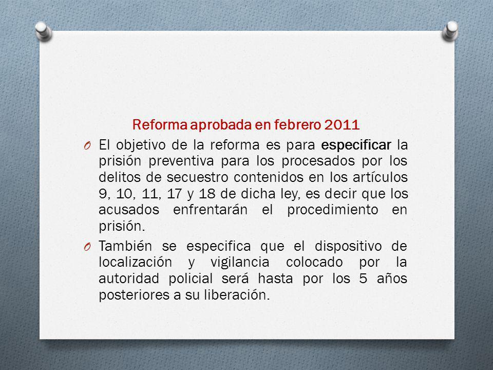 O El objetivo de la reforma es para especificar la prisión preventiva para los procesados por los delitos de secuestro contenidos en los artículos 9,