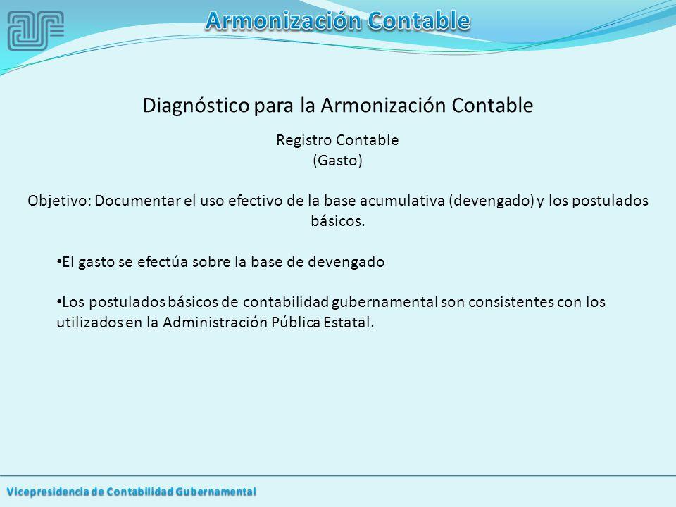 Diagnóstico para la Armonización Contable Registro Contable (Gasto) Objetivo: Documentar el uso efectivo de la base acumulativa (devengado) y los postulados básicos.