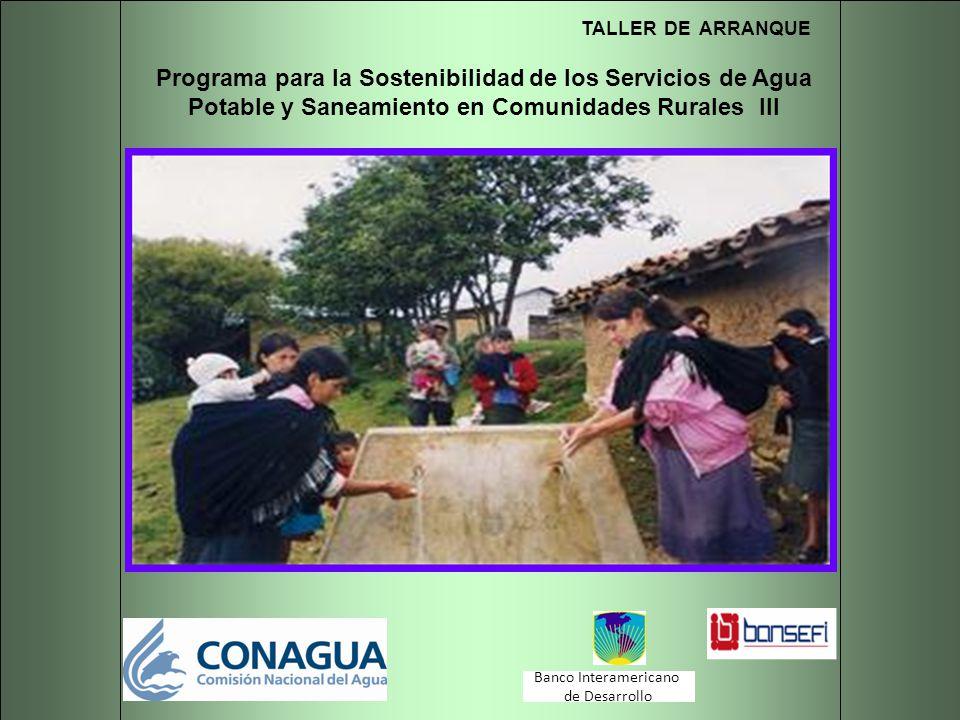 TALLER DE ARRANQUE Programa para la Sostenibilidad de los Servicios de Agua Potable y Saneamiento en Comunidades Rurales III Banco Interamericano de D