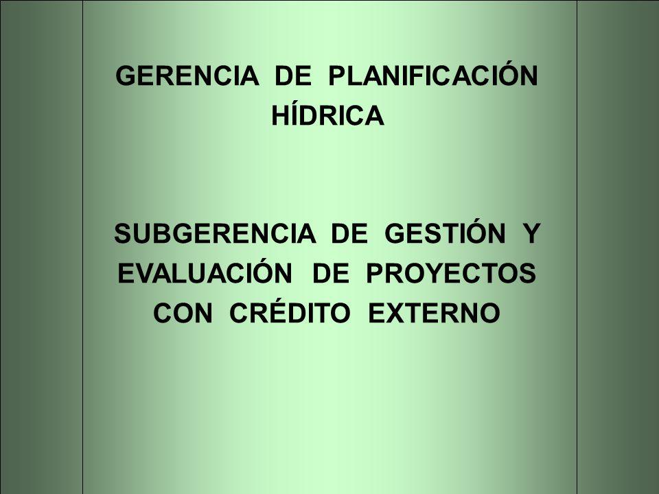 GERENCIA DE PLANIFICACIÓN HÍDRICA SUBGERENCIA DE GESTIÓN Y EVALUACIÓN DE PROYECTOS CON CRÉDITO EXTERNO