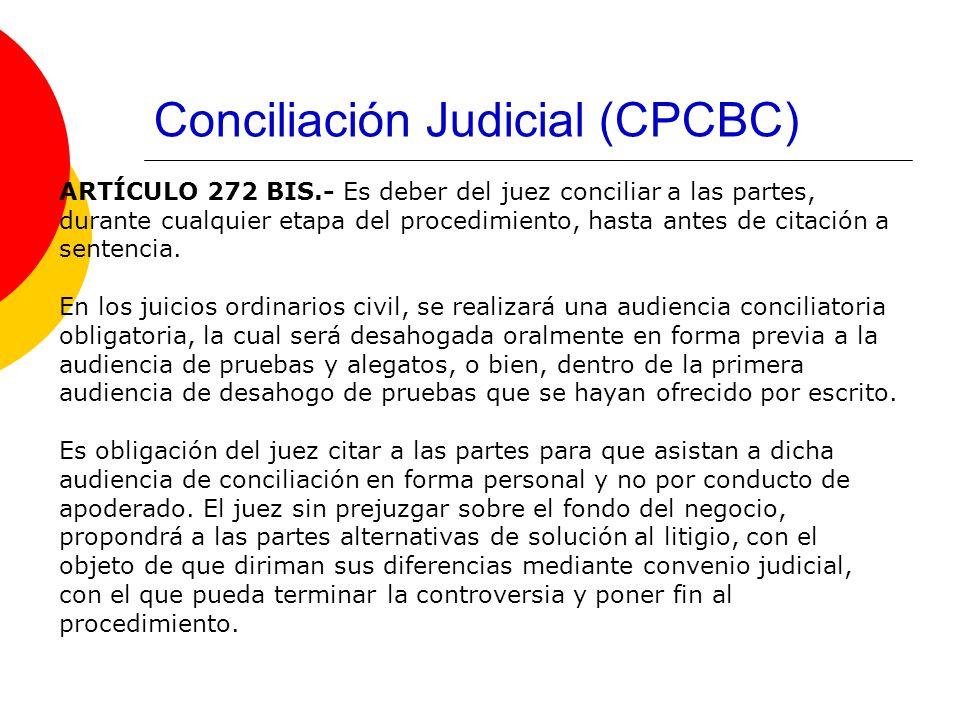 Conciliación Judicial (CPCBC) ARTÍCULO 272 BIS.- Es deber del juez conciliar a las partes, durante cualquier etapa del procedimiento, hasta antes de citación a sentencia.