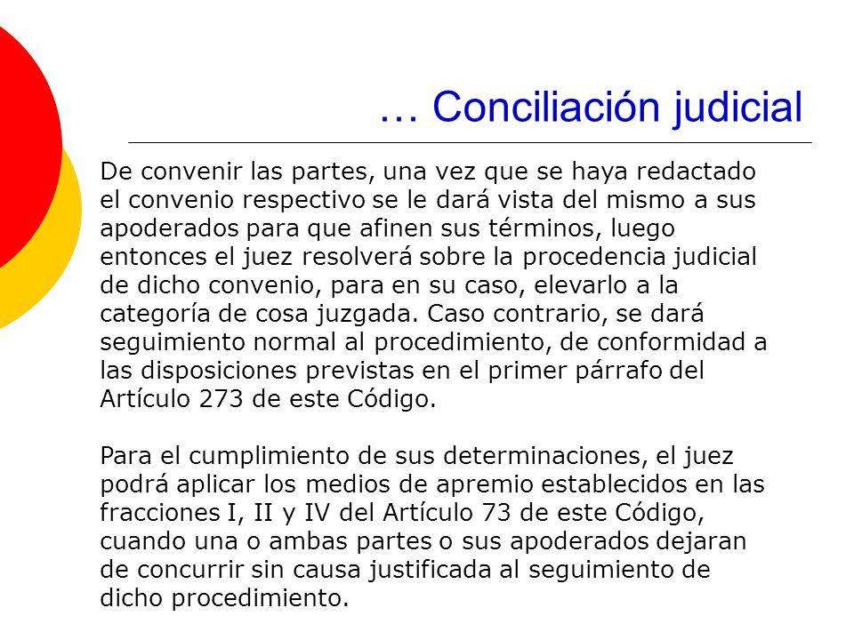 … Conciliación judicial De convenir las partes, una vez que se haya redactado el convenio respectivo se le dará vista del mismo a sus apoderados para