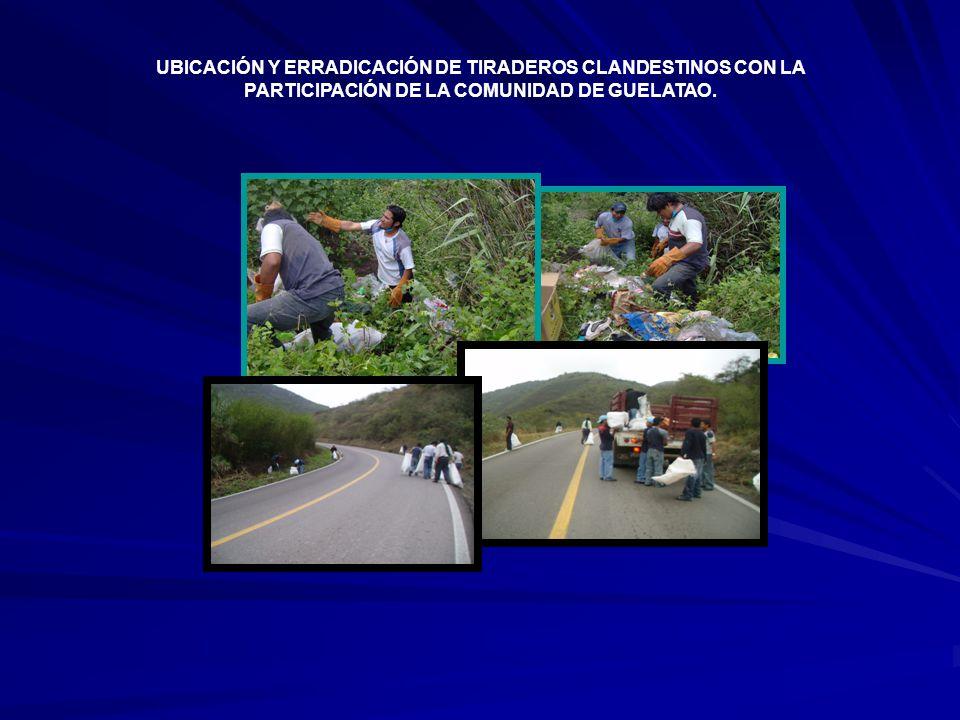 UBICACIÓN Y ERRADICACIÓN DE TIRADEROS CLANDESTINOS CON LA PARTICIPACIÓN DE LA COMUNIDAD DE GUELATAO.