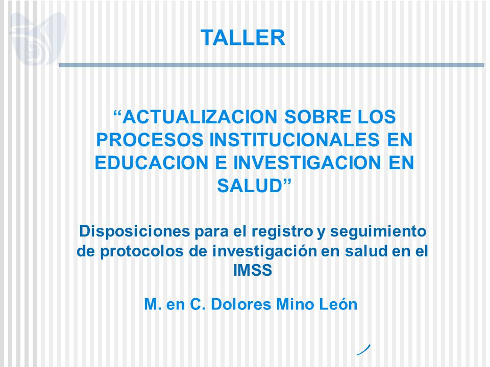 ACTUALIZACION SOBRE LOS PROCESOS INSTITUCIONALES EN EDUCACION E INVESTIGACION EN SALUD Disposiciones para el registro y seguimiento de protocolos de i