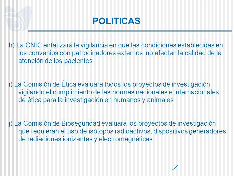 POLITICAS h) La CNIC enfatizará la vigilancia en que las condiciones establecidas en los convenios con patrocinadores externos, no afecten la calidad