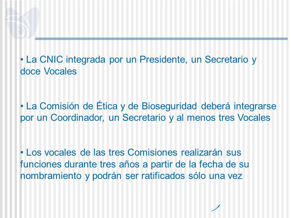 La CNIC integrada por un Presidente, un Secretario y doce Vocales La Comisión de Ética y de Bioseguridad deberá integrarse por un Coordinador, un Secr