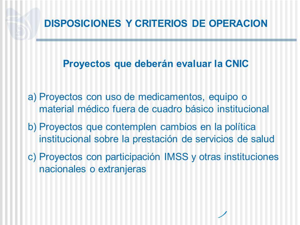 DISPOSICIONES Y CRITERIOS DE OPERACION a)Proyectos con uso de medicamentos, equipo o material médico fuera de cuadro básico institucional b)Proyectos