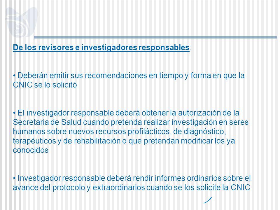 De los revisores e investigadores responsables: Deberán emitir sus recomendaciones en tiempo y forma en que la CNIC se lo solicitó El investigador res