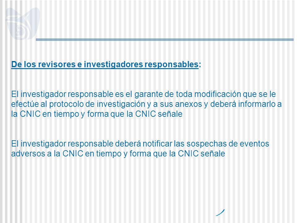 De los revisores e investigadores responsables: El investigador responsable es el garante de toda modificación que se le efectúe al protocolo de inves