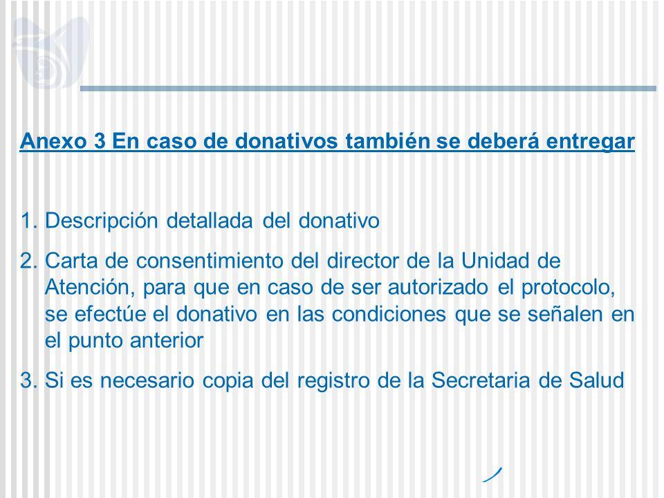 Anexo 3 En caso de donativos también se deberá entregar 1.Descripción detallada del donativo 2.Carta de consentimiento del director de la Unidad de At