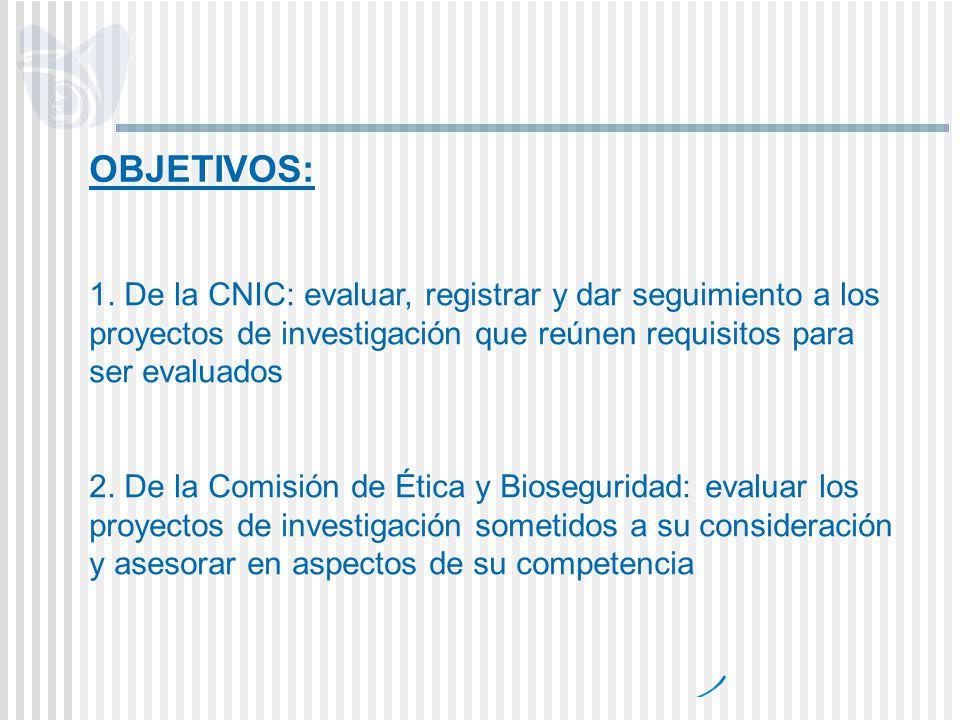 OBJETIVOS: 1. De la CNIC: evaluar, registrar y dar seguimiento a los proyectos de investigación que reúnen requisitos para ser evaluados 2. De la Comi