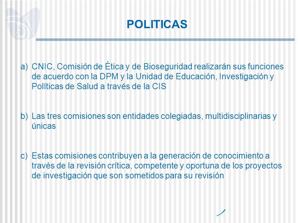 POLITICAS a)CNIC, Comisión de Ética y de Bioseguridad realizarán sus funciones de acuerdo con la DPM y la Unidad de Educación, Investigación y Polític