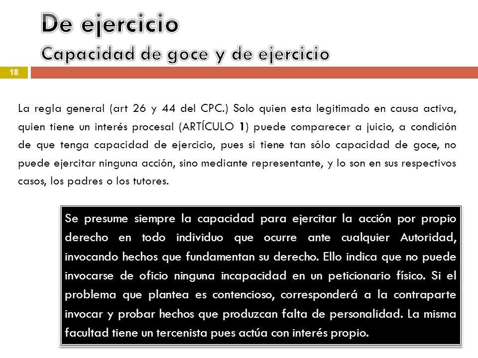 18 La regla general (art 26 y 44 del CPC.) Solo quien esta legitimado en causa activa, quien tiene un interés procesal (ARTÍCULO 1) puede comparecer a
