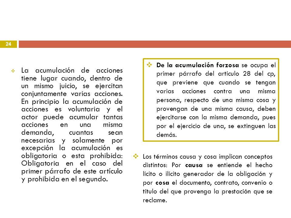 24 La acumulación de acciones tiene lugar cuando, dentro de un mismo juicio, se ejercitan conjuntamente varias acciones. En principio la acumulación d