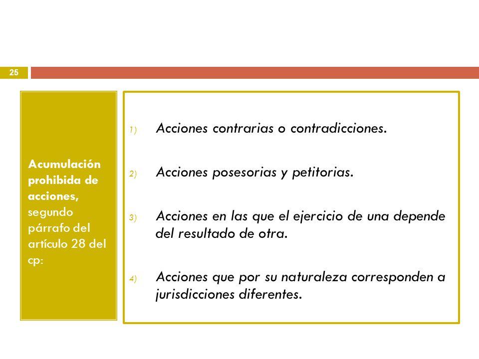 Acumulación prohibida de acciones, segundo párrafo del artículo 28 del cp: 1) Acciones contrarias o contradicciones. 2) Acciones posesorias y petitori