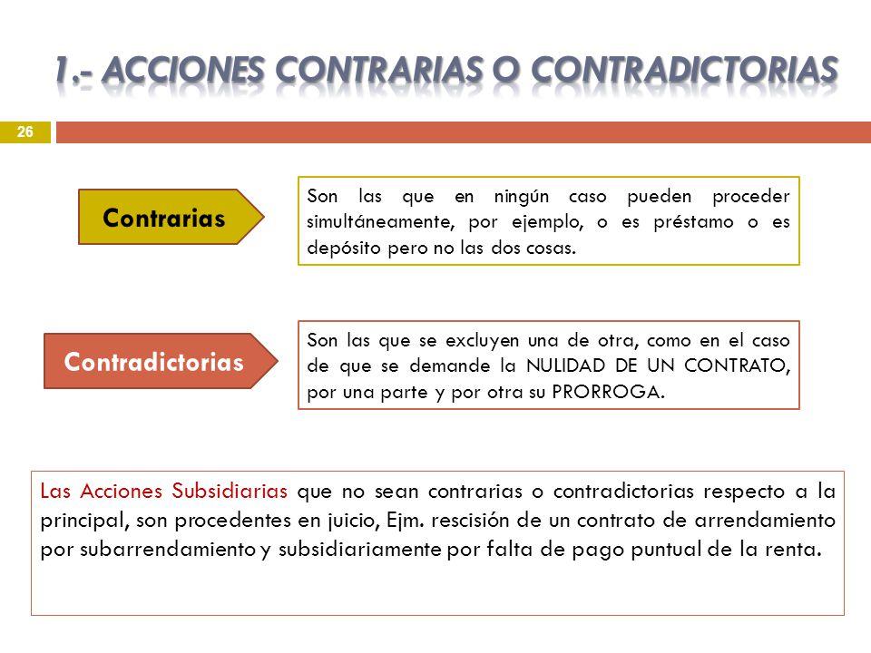 26 Las Acciones Subsidiarias que no sean contrarias o contradictorias respecto a la principal, son procedentes en juicio, Ejm. rescisión de un contrat