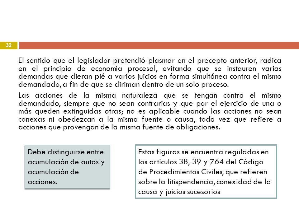 32 El sentido que el legislador pretendió plasmar en el precepto anterior, radica en el principio de economía procesal, evitando que se instauren vari