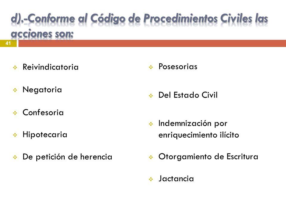 Reivindicatoria Negatoria Confesoria Hipotecaria De petición de herencia Posesorias Del Estado Civil Indemnización por enriquecimiento ilícito Otorgam