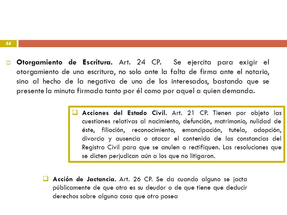 44 Otorgamiento de Escritura. Art. 24 CP. Se ejercita para exigir el otorgamiento de una escritura, no solo ante la falta de firma ante el notario, si