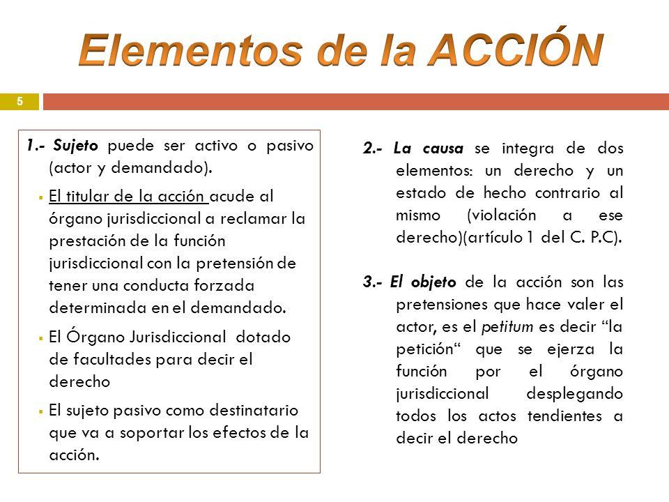 5 1.- Sujeto puede ser activo o pasivo (actor y demandado). El titular de la acción acude al órgano jurisdiccional a reclamar la prestación de la func