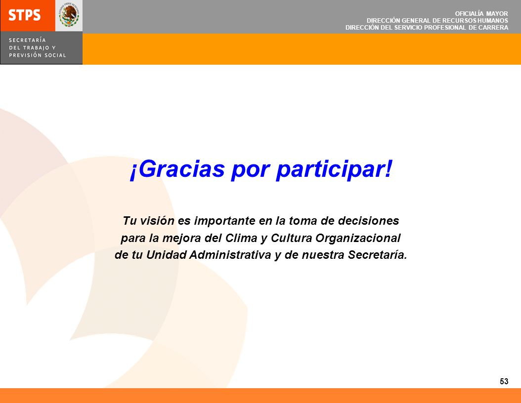53 OFICIALÍA MAYOR DIRECCIÓN GENERAL DE RECURSOS HUMANOS DIRECCIÓN DEL SERVICIO PROFESIONAL DE CARRERA ¡Gracias por participar! Tu visión es important