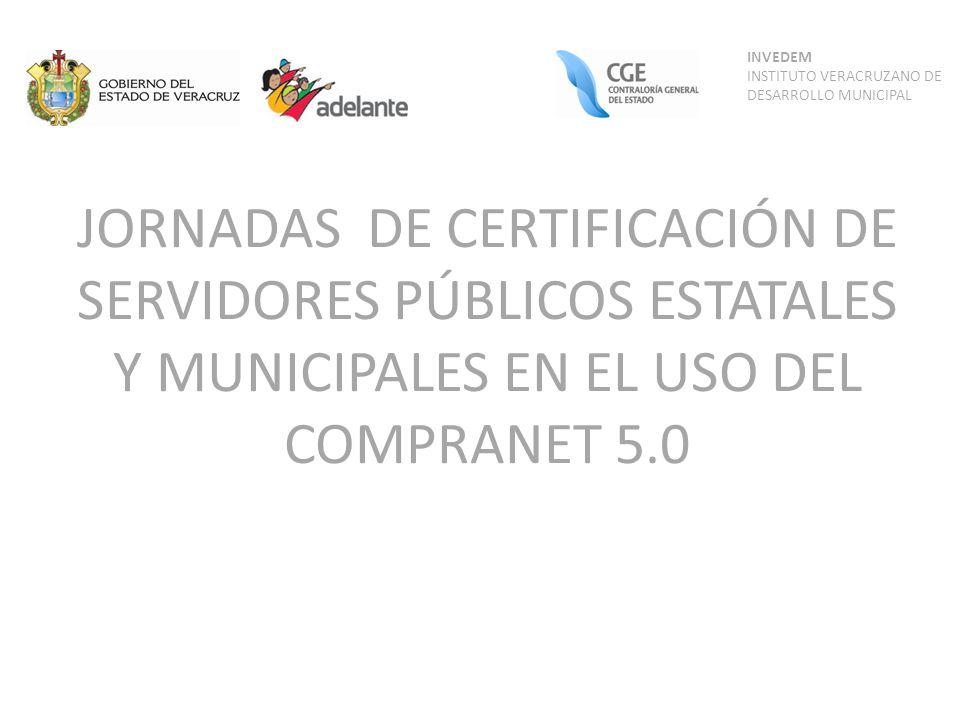 JORNADAS DE CERTIFICACIÓN DE SERVIDORES PÚBLICOS ESTATALES Y MUNICIPALES EN EL USO DEL COMPRANET 5.0 INVEDEM INSTITUTO VERACRUZANO DE DESARROLLO MUNIC