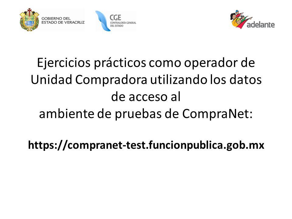 Ejercicios prácticos como operador de Unidad Compradora utilizando los datos de acceso al ambiente de pruebas de CompraNet: https://compranet-test.fun