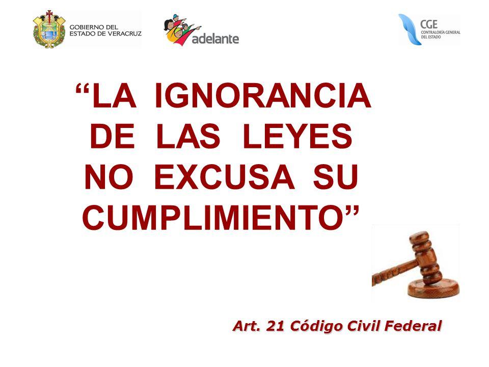 Art. 21 Código Civil Federal LA IGNORANCIA DE LAS LEYES NO EXCUSA SU CUMPLIMIENTO