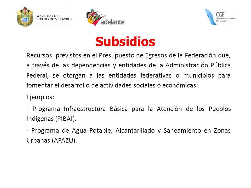 Subsidios Recursos previstos en el Presupuesto de Egresos de la Federación que, a través de las dependencias y entidades de la Administración Pública