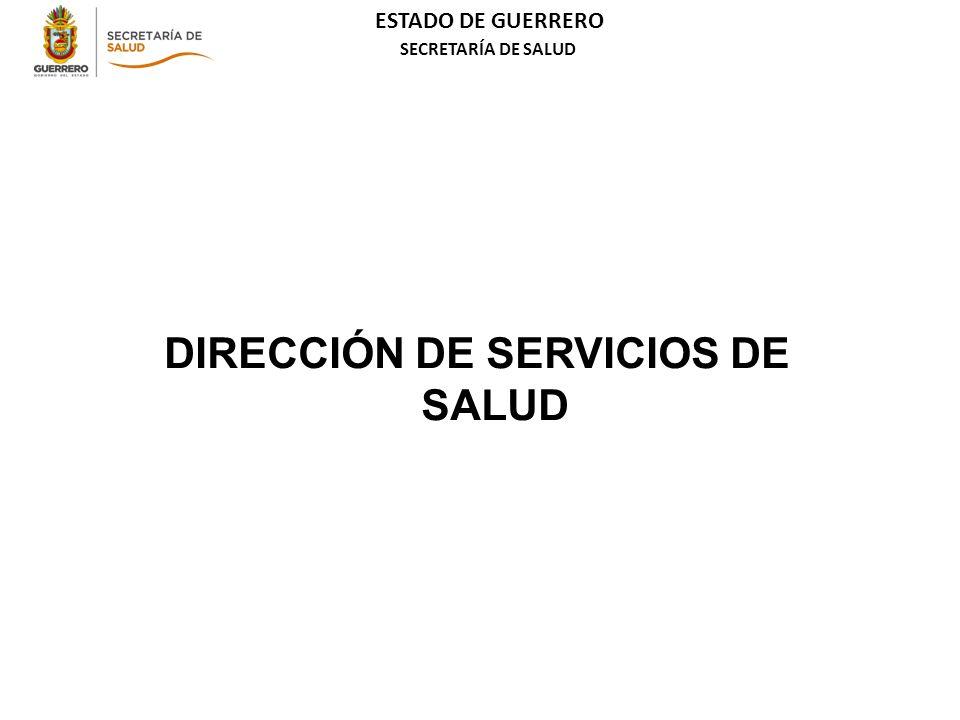 ESTADO DE GUERRERO SECRETARÍA DE SALUD DIRECCIÓN DE SERVICIOS DE SALUD
